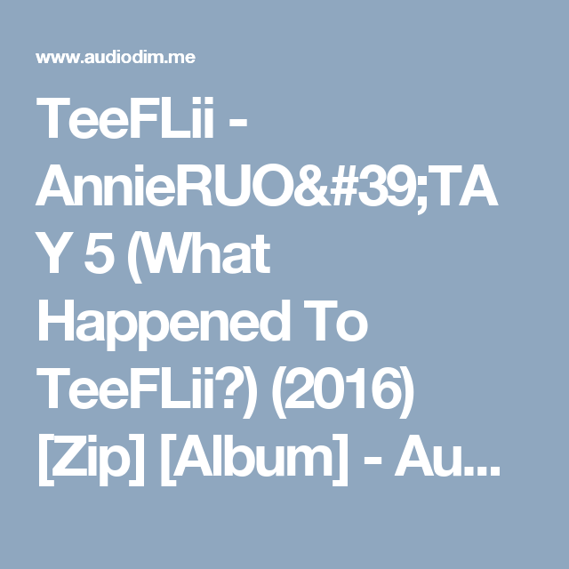 AnnieRUO'TAY 5 (What Happened To TeeFLii?) (2016