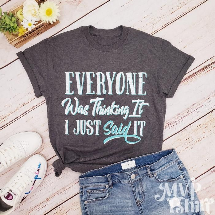 Everyone Was Thinking It I Just Say It Shirt - UNISEX ADULT - S