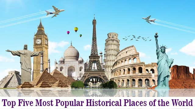 Check Out The Top Five Most Por Historical Places Of World