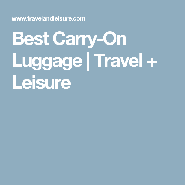 Best Carry-On Luggage | Travel + Leisure