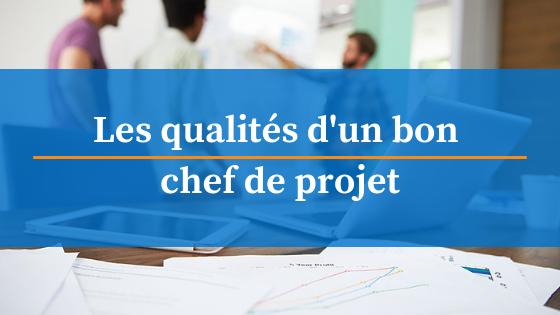 Quelles Sont Les Qualites D Un Bon Chef De Projet Chef Projet C Est Bon