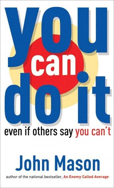 You Can Do It-even If Others Say You Can't