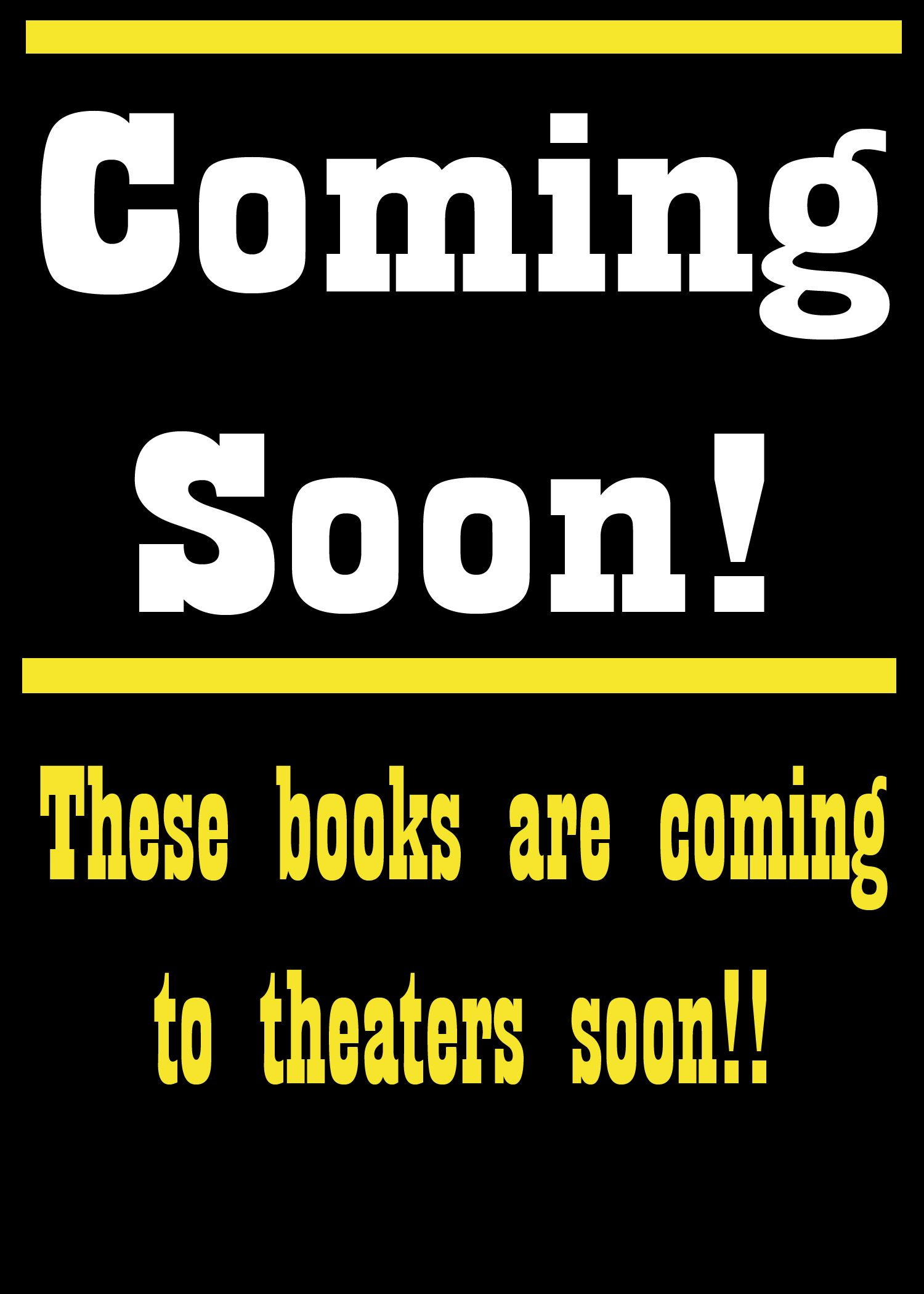 sign coming soon! Perfect for books that are being made into movies