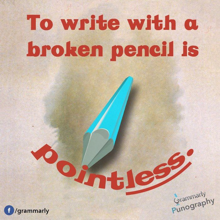 To write with a broken pencil is pointless. | Broken