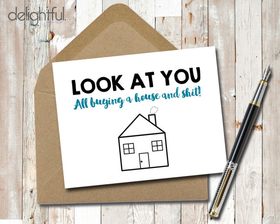 Instant Download Funny Look at you all buying a house and shit Card