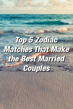 Top 5 Zodiac Matches That Make the Best Married Couples by relationcavexyz Top 5 Zodiac Matches That Make the Best Married Couples by relationcavexyz