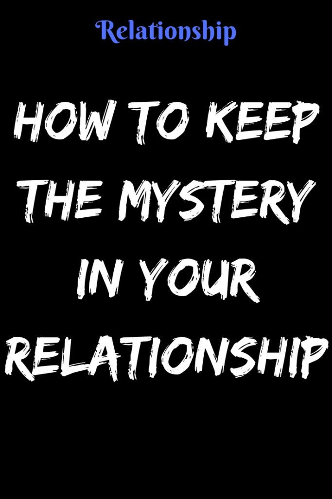 How to maintain mystery in a relationship