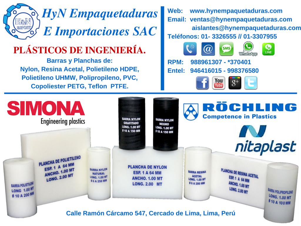 Barras y Planchas de Nylon, Resina Acetal, Polietileno HDPE, Polietileno UHMW, Polipropileno, PVC, Copoliester PETG, Teflon, PTFE y mas... Para más información:  HyN Empaquetaduras e Importaciones SAC  Av. Ramón Cárcamo 547, Cercado de Lima  RPM 988961307 – *370414 (whatsapp)  Entel 946416015 – 998376580 (whatsapp)  Fijo: 3326555  ventas@hynempaquetaduras.com  aislantes@hynempaquetaduras.com