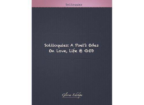 Soliloquies: A Poet's Odes on LOve, Life & GOD by Gloria Edokpa, http://www.amazon.com/dp/B007TPANPG/ref=cm_sw_r_pi_dp_CGdNpb1DNSYT1