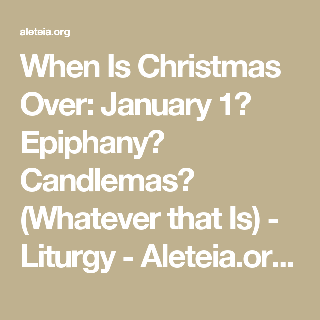 when is christmas over january 1 epiphany candlemas whatever that is liturgy aleteiaorg worldwide catholic network sharing faith resources for - When Is Christmas Over