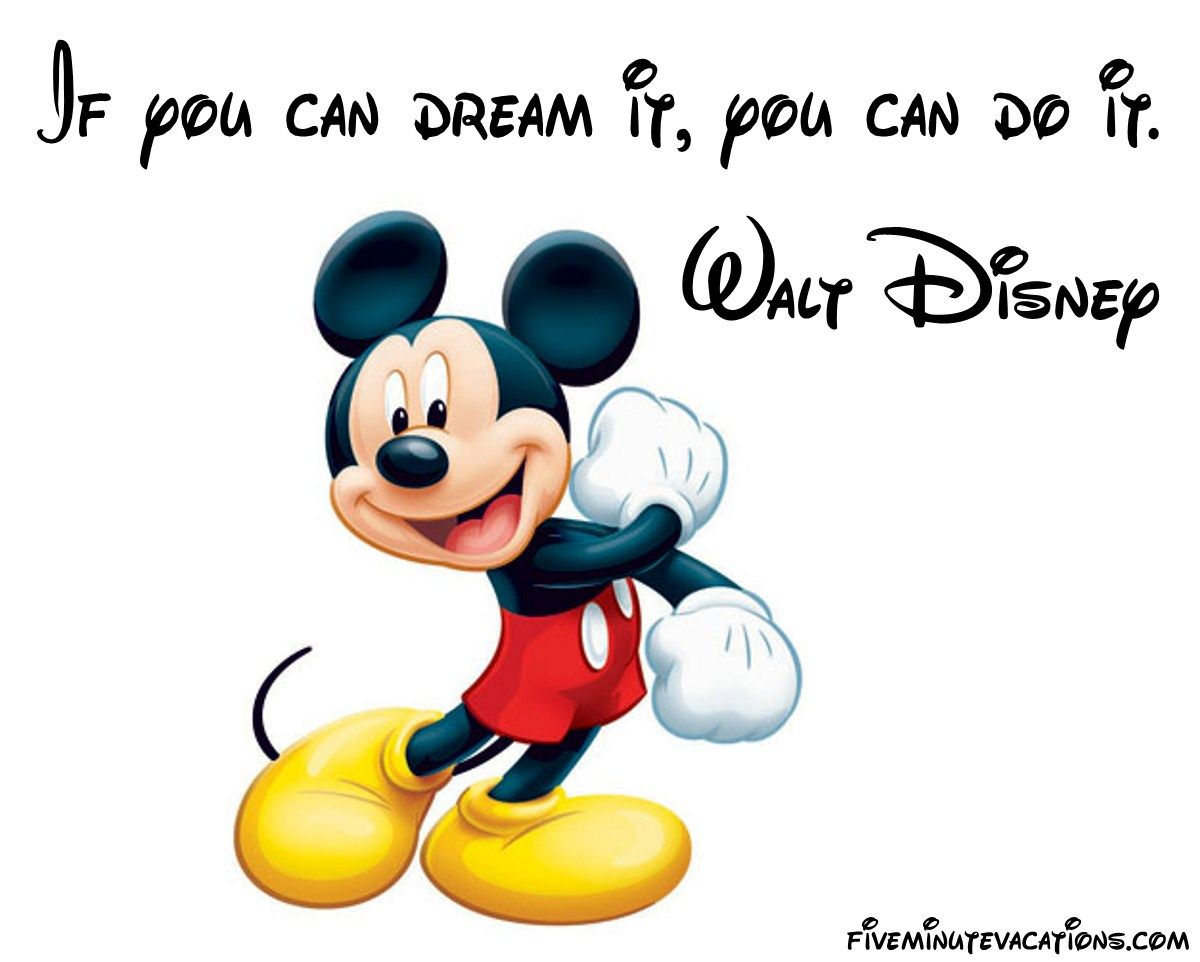 Walt Disney Quotes - If you can dream it, you can do it ...