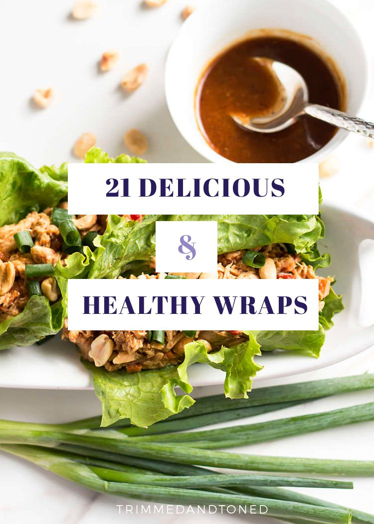21 Delicious Healthy Wraps To Make Losing Weight Easy Losing