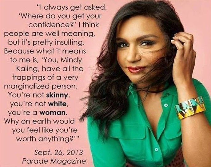 Love Yourself Love Others Be Body Positive About All Sizes Be A Good Role Model 20 Reactions To How Hollyw Mindy Kaling Mindy Kaling Quotes Feminist Quotes