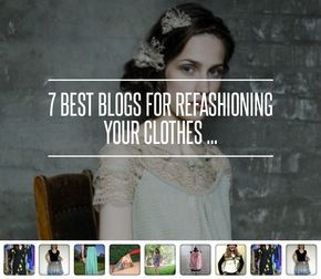 7 Best Blogs for Refashioning Your Clothes     is part of Remake Clothes DIY - 1  ReFashionista 2  Charity Shop Chic 3  Offsquare 4  Recycled Fashion 5  Refashion CoOp 6  The Wardrobe Surgeon 7  Awesomesauce & Asshattery