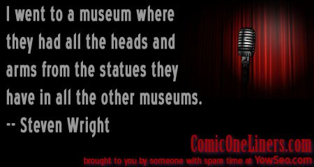 I Went To A Museum A Steven Wright Quote Comic One Liners Steven Wright One Liner Quotes