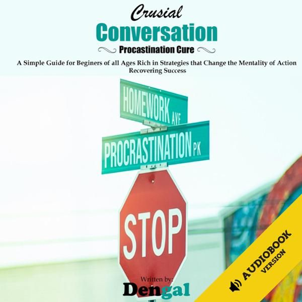 29+ Crucial Conversations Procrastination Cure A Simple Guide for Beginners of All Ages Rich in Strategies That Change the Mentality of Action Recoverin