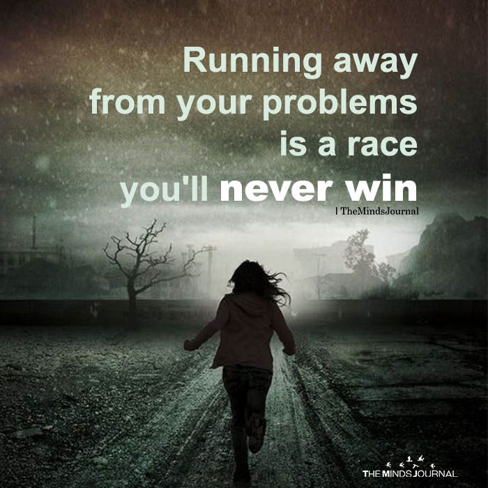 Running Away From Your Problems Teach Me Life Life Lessons