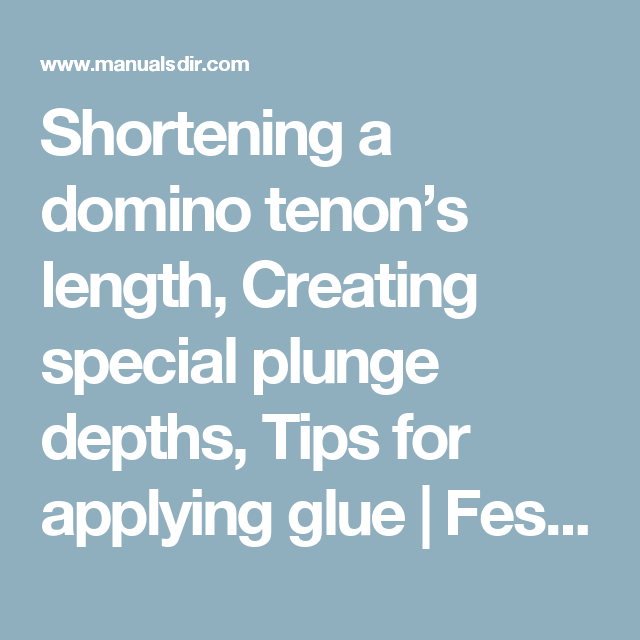 Shortening A Domino Tenon S Length Creating Special Plunge Depths Tips For Applying Glue Festool Domino Df 500 User Manual Page 19 Festool Domino Manual