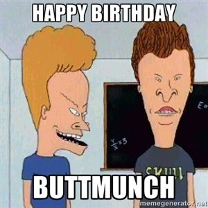 Happy Birthday Buttmunch Beavis And Butthead Happy Birthday Funny Birthday Quotes Funny Happy Birthday Meme