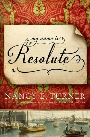 My Name Is Resolute By Nancy E Turner Historical Fiction Books
