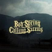 BOB SRING & THE CALLING SIRENS