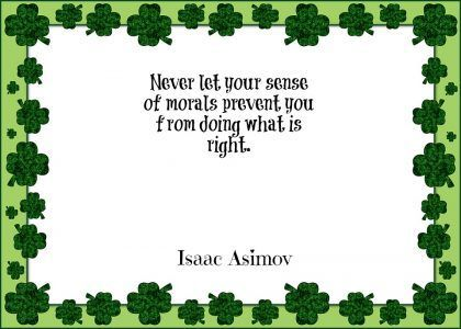 Never let your sense of morals prevent you from doing what is right. - Isaac Asimov