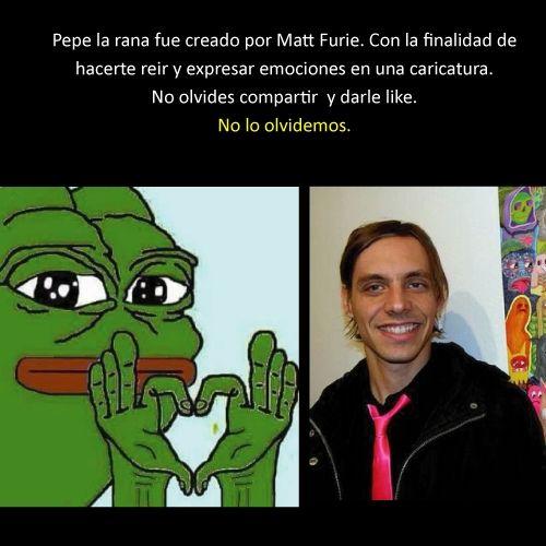 Ya sabemos el creador del legendario Pepe :') (Sabias que? Facebook)