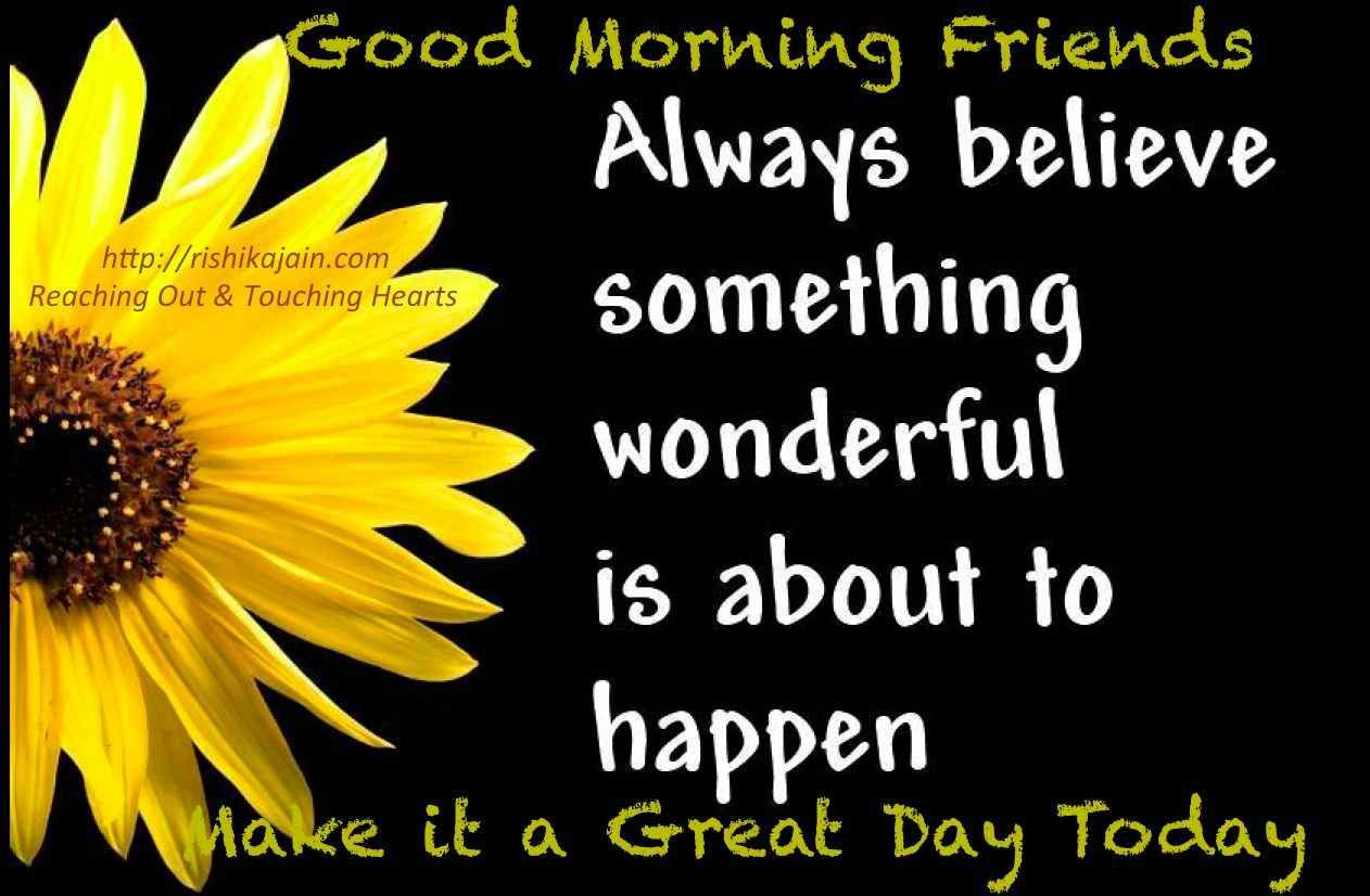 Good Morning Friends Always Believe Something Wonderful Is About To