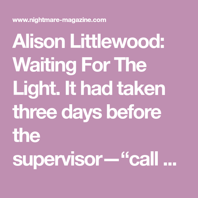 Alison Littlewood: Waiting For The Light. It had taken three days ...