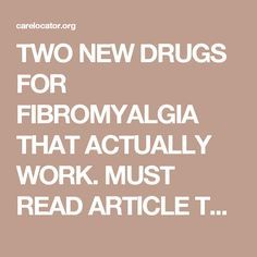 TWO NEW DRUGS FOR FIBROMYALGIA THAT ACTUALLY WORK. MUST READ ARTICLE TO RELIEVE PAIN. | Care Locator