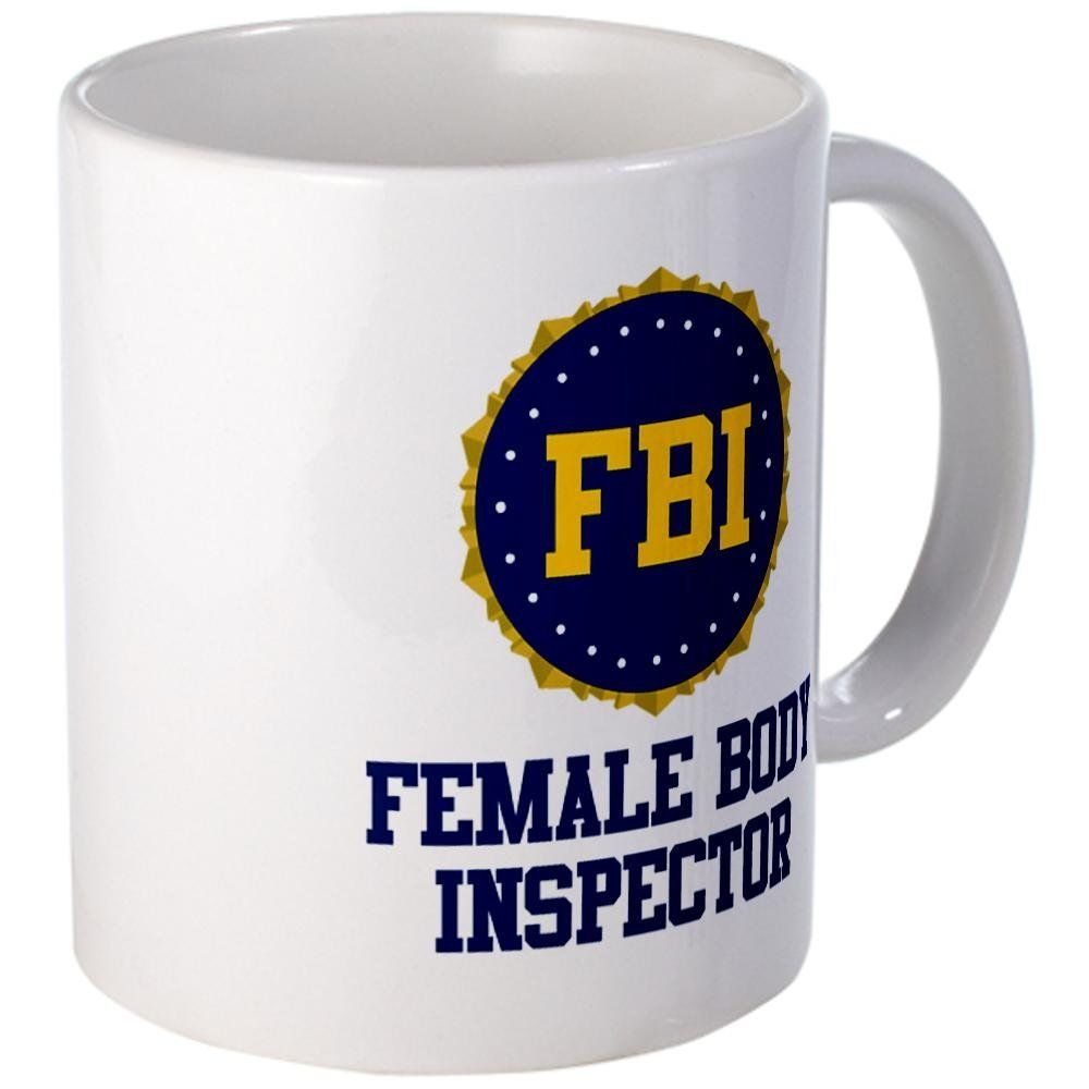 a83a10739 CafePress - FBI Female Body Inspector Mug - Unique Coffee Mug, 11oz ...