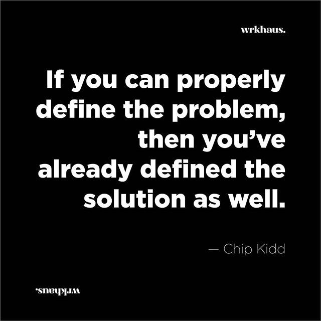 If You Can Properly Define The Problem Then You Ve Already Defined The Solution As Well Chip Kidd Art Design Creativelif Chip Kidd Creative Life Solutions