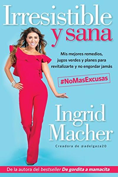 Irresistible Y Sana Irresistible And Healthy Spanish Edition By Ingrid Macher Grijalbo Remedios Para Hongos En Los Pies Sana Perder Peso