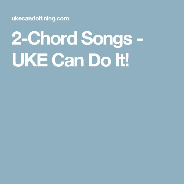 2 Chord Songs Uke Can Do It Ukulele Pinterest Songs And Guitars
