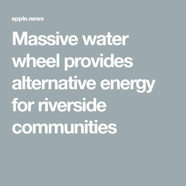 Massive water wheel provides alternative energy for riverside communities — AOL #alternativeenergy