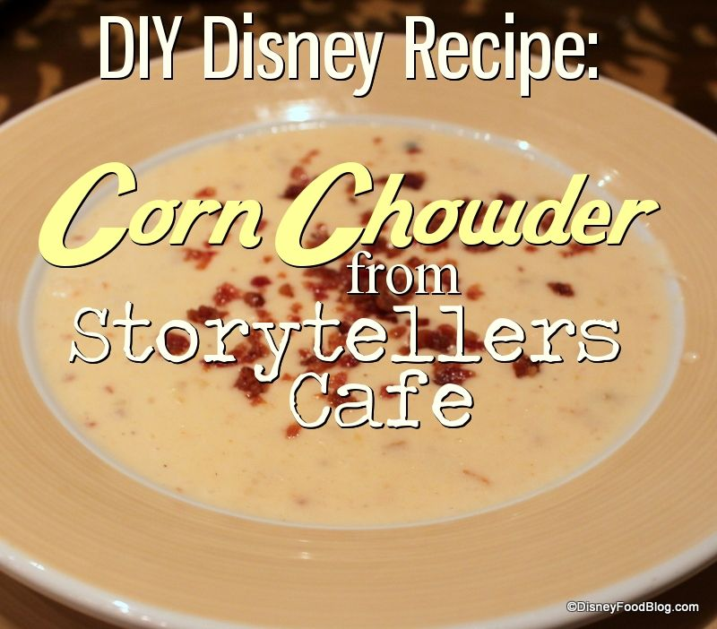 Disneyland Storytellers Cafe Corn Chowder Recipe