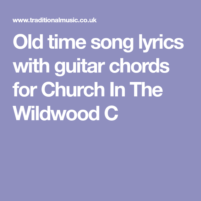 Old time song lyrics with guitar chords for Church In The Wildwood C ...