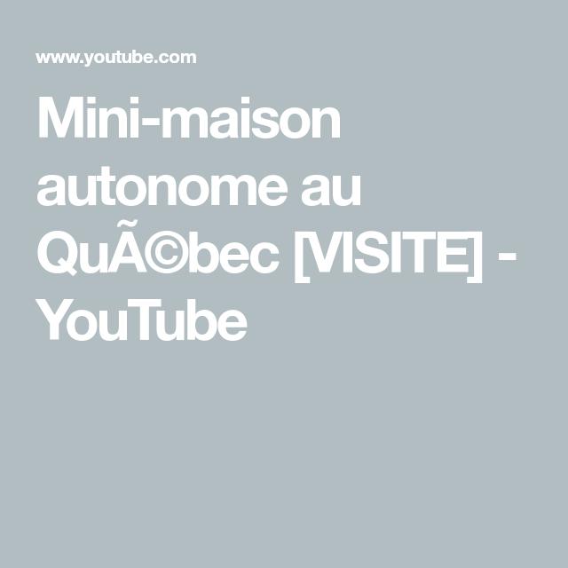 Mini Maison Autonome Au Quã Bec Visite Youtube Mini