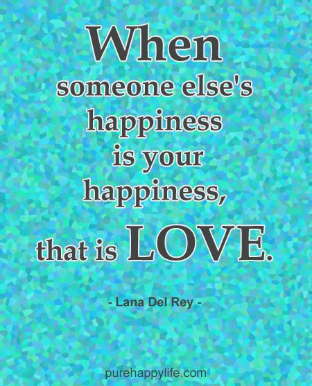 love quote when someone else s happiness is your happiness that