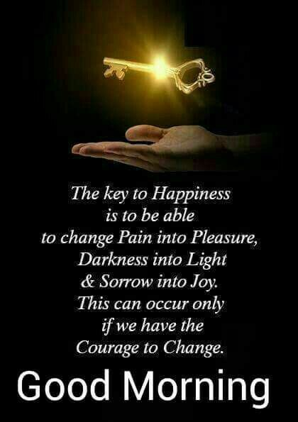 Good morning   The Key to Happiness and change