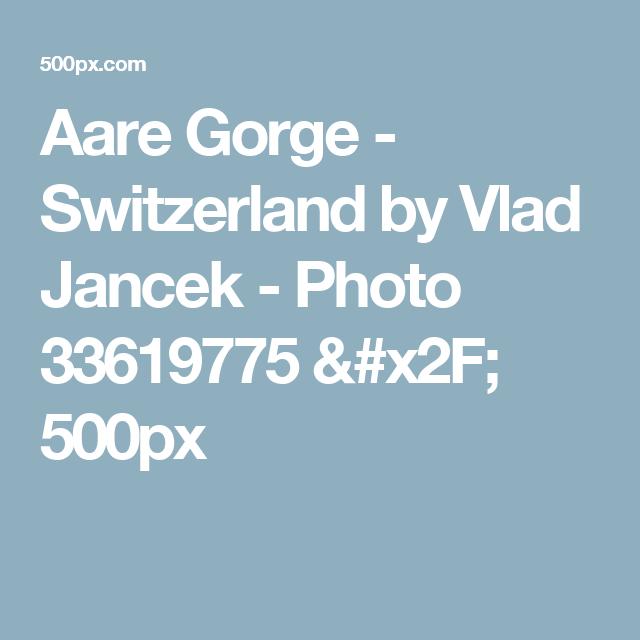 Aare Gorge - Switzerland  by Vlad Jancek - Photo 33619775 / 500px
