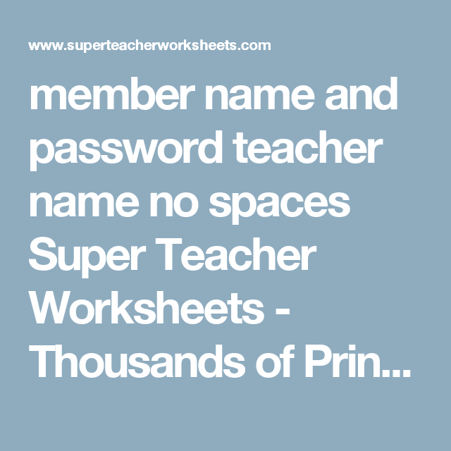 member name and password teacher name no spaces Super