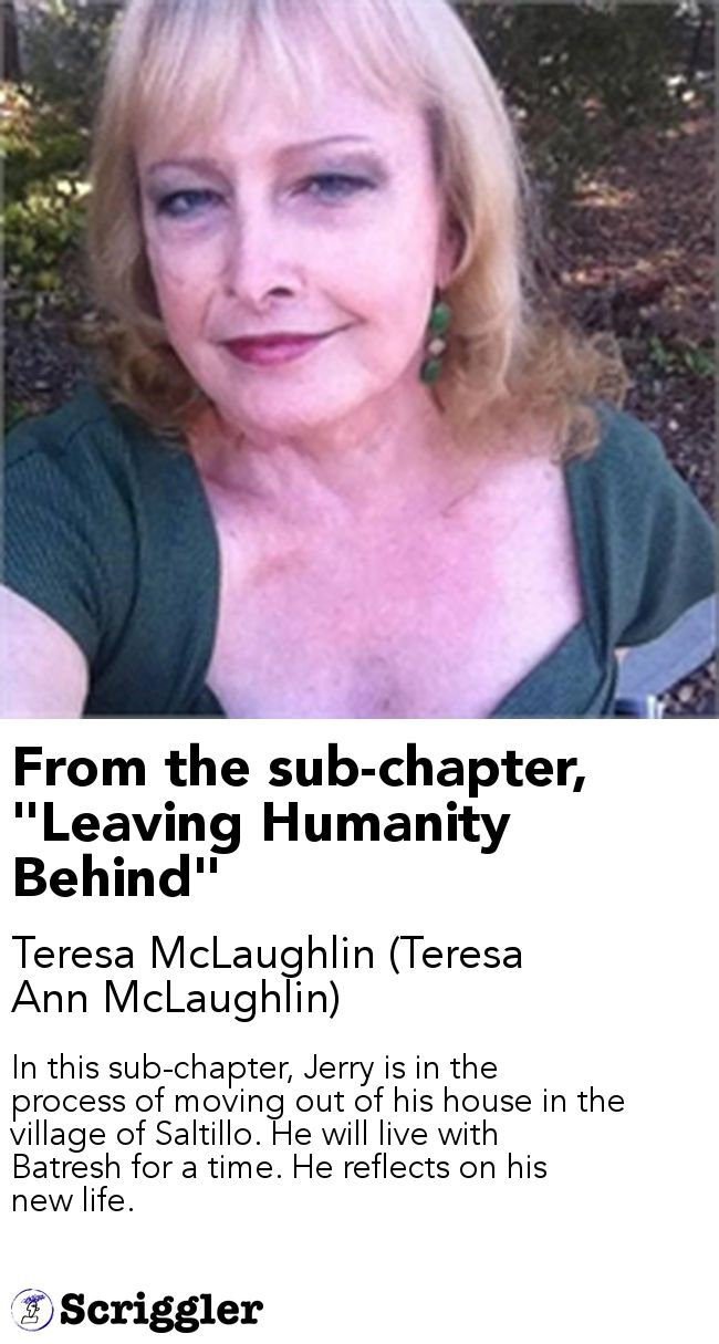 """From the sub-chapter, """"Leaving Humanity Behind"""" by Teresa McLaughlin https://scriggler.com/detailPost/story/30654"""