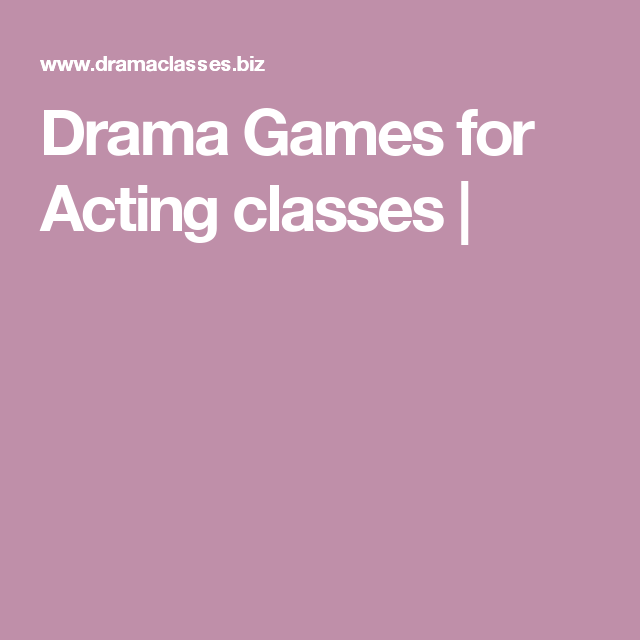 Drama Games For Acting Classes Drama Games Drama Class Drama