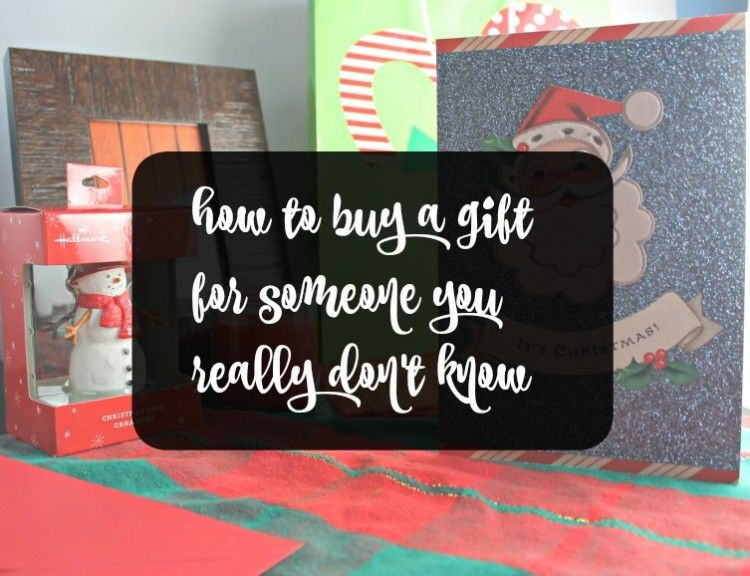 How To Buy A Gift For Someone You Don T Really Know Gift