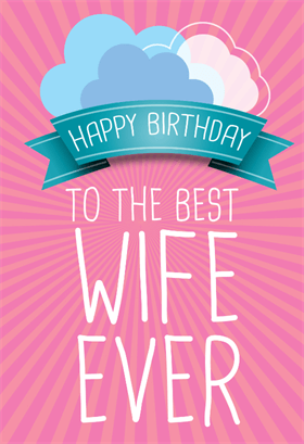 To The Best Wife Ever Free Birthday Card Greetings Island Birthday Wishes For Wife Happy Birthday Cards Images Best Wife Ever