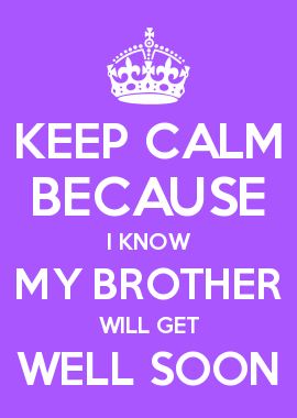 Keep Calm Because I Know My Brother Will Get Well Soon Quotes