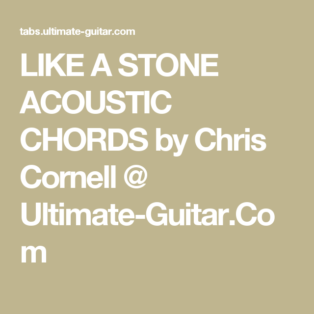 LIKE A STONE ACOUSTIC CHORDS by Chris Cornell @ Ultimate-Guitar.Com ...