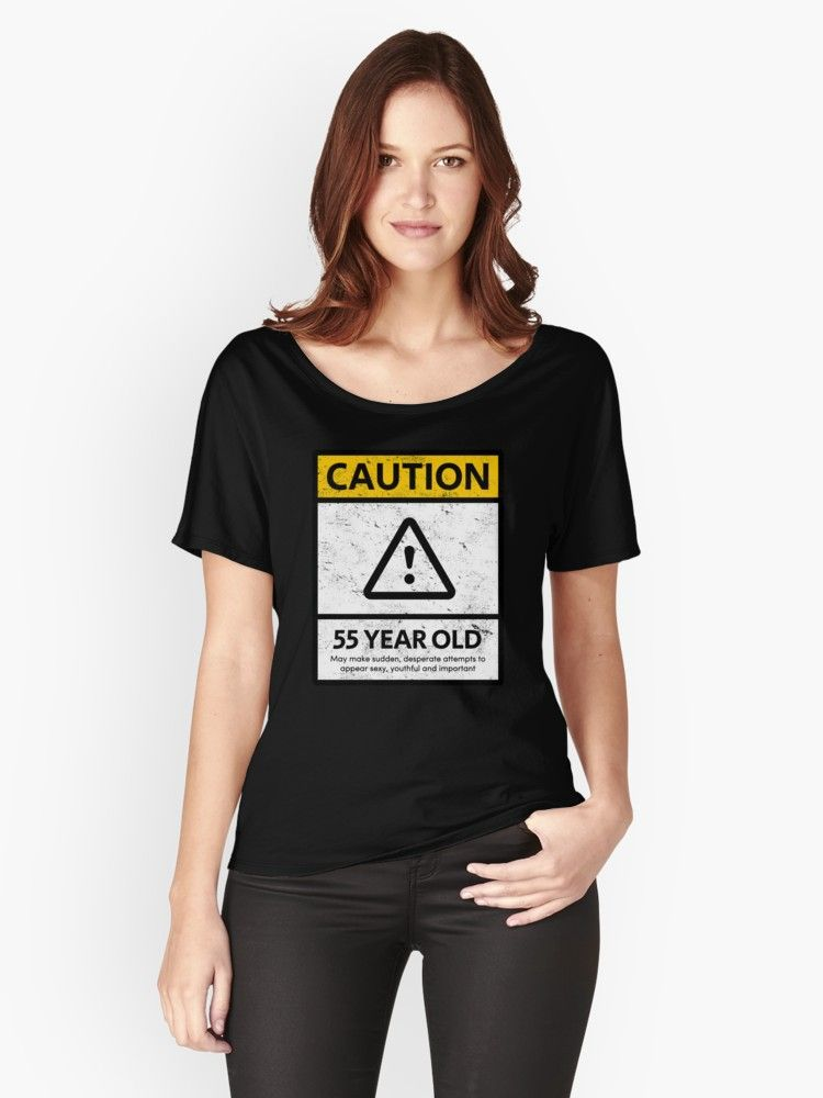 CAUTION 55 Year Old 55th Humorous Birthday T-Shirt 1963 Gift And More Women's Relaxed Fit T-Shirt