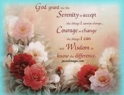 prayer;God grant me ,Serenity to accept the things I cannot change,Courage to change the things that I can & the wisdom to know the difference.